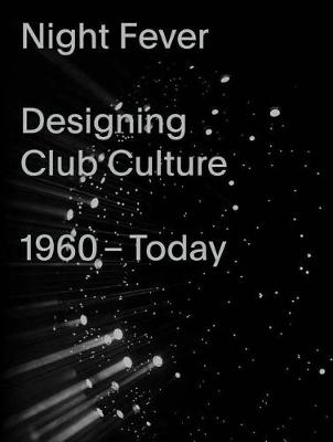 Night Fever: A Design History of Club Culture (Hardback)