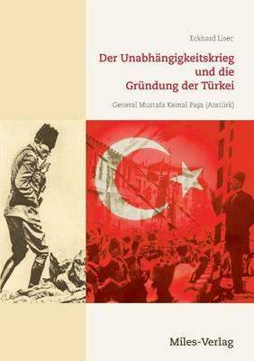 Der Unabhangigkeitskrieg Und Die Grundung Der Turkei 1919-1923 (Paperback)