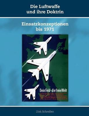 Die Luftwaffe und ihre Doktrin: Einsatzkonzeptionen bis 1971 (Paperback)