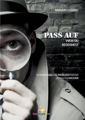 Pass auf wem Du begegnest: Entschlusselung problematischer Verhaltensmuster (Paperback)
