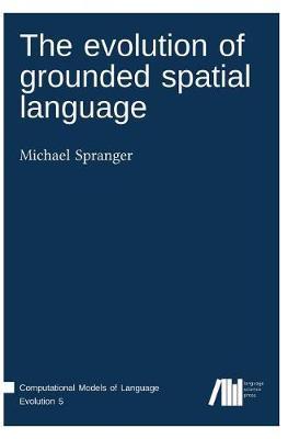 The Evolution of Grounded Spatial Language (Hardback)
