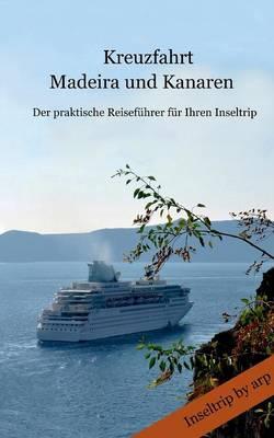 Kreuzfahrt Madeira und Kanaren: Der praktische Reisefuhrer fur Ihren Inseltrip (Paperback)