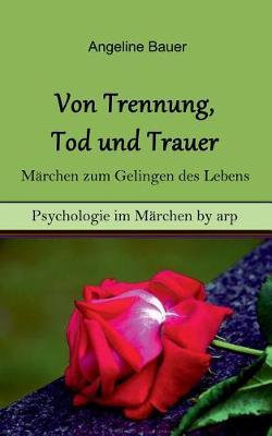 Von Trennung, Tod Und Trauer - Marchen Zum Gelingen Des Lebens (Paperback)
