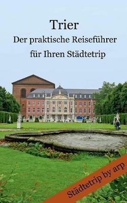 Trier - Der praktische Reisefuhrer fur Ihren Stadtetrip (Paperback)