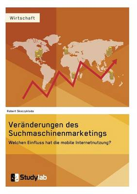 Veranderungen Des Suchmaschinenmarketings Im Kontext Der Mobilen Entwicklung (Paperback)