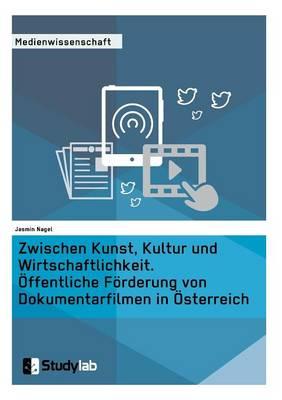 Zwischen Kunst, Kultur Und Wirtschaftlichkeit. Offentliche Forderung Von Dokumentarfilmen in Osterreich (Paperback)