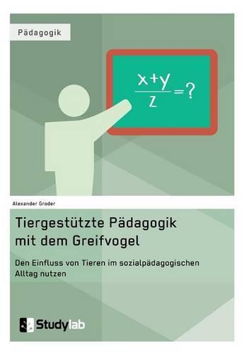 Tiergestutzte Padagogik Mit Dem Greifvogel (Paperback)