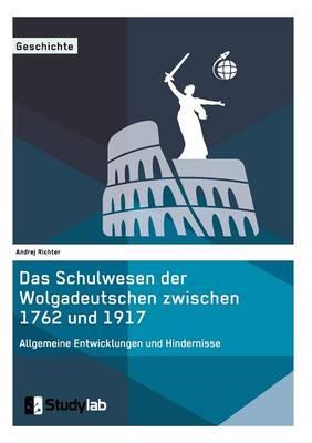 Das Schulwesen Der Wolgadeutschen Zwischen 1762 Und 1917. Allgemeine Entwicklungen Und Hindernisse (Paperback)