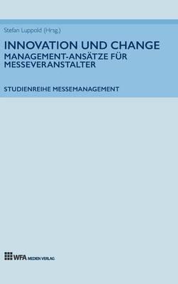 Innovation Und Change: Management-Ans tze F r Messeveranstalter (Hardback)