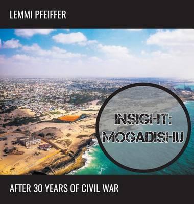 Insight: Mogadishu: After 30 Years of Civil War - Helpwith.Photos 0001 (Hardback)