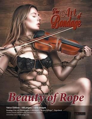 Fine Art of Bondage: Beauty of Rope - Value Edition - Fine Art of Bondage 1 (Paperback)