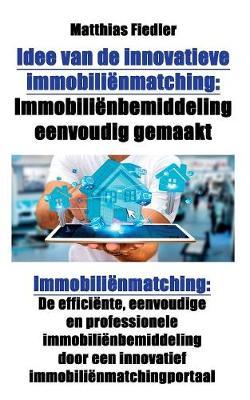 Idee Van de Innovatieve Immobilienmatching: Immobilienbemiddeling Eenvoudig Gemaakt: Immobilienmatching: de Efficiente, Eenvoudige En Professionele Immobilienbemiddeling Door Een Innovatief Immobilienmatchingportaal (Paperback)