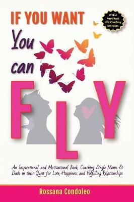 If You Want You Can Fly: An Inspirational and Motivational Book, Coaching Single Moms & Dads in their Quest for Love, Happiness and Fulfilling Relationships (Paperback)