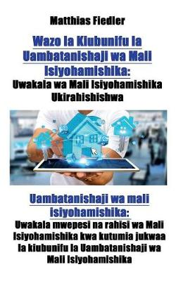 Wazo La Kiubunifu La Uambatanishaji Wa Mali Isiyohamishika: Uwakala Wa Mali Isiyohamishika Ukirahishishwa: Uambatanishaji Wa Mali Isiyohamishika: Uwakala Mwepesi Na Rahisi Wa Mali Isiyohamishika Kwa Kutumia Jukwaa La Kiubunifu La Uambatanishaji Wa Mali Is (Paperback)