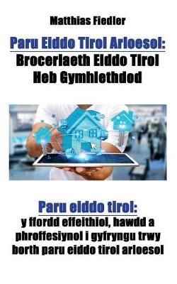 Paru Eiddo Tirol Arloesol: Broceriaeth Eiddo Tirol Heb Gymhlethdod: Paru Eiddo Tirol: Y Ffordd Effeithiol, Hawdd a Phroffesiynol I Gyfryngu Trwy Borth Paru Eiddo Tirol Arloesol (Paperback)