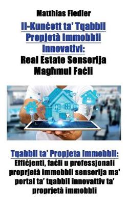 Il-Kunċett Ta' Tqabbil Propjeta Immobbli Innovativi: Real Estate Senserija Magħmul Faċli: Tqabbil Ta' Propjeta Immobbli: Effiċjenti, Faċli U Professjonali Proprjeta Immobbli Senserija Ma' Portal Ta' Tqabbil Innovattiv Ta' Proprjeta Immobbli (Paperback)