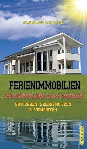 Ferienimmobilien in Deutschland & Im Ausland: Erwerben, Selbstnutzen & Vermieten (Hardback)