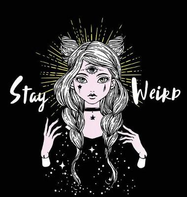 Stay Weird: A Surreal Coloring Book for Lovers of All Things Strange, Hardcover Edition (Hardback)