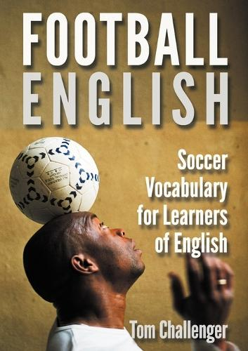 Football English: Soccer Vocabulary for Learners of English (Paperback)