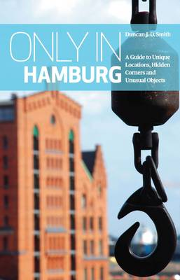 Only in Hamburg: A Guide to Unique Locations, Hidden Corners and Unusual Objects (Paperback)