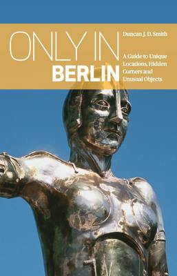 Only in Berlin: A Guide to Unique Locations, Hidden Corners & Unusual Objects - Only in (Paperback)