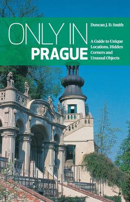 Only in Prague: A Guide to Unique Locations, Hidden Corners and Unusual Objects - Only in (Paperback)