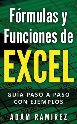 Formulas y Funciones de Excel: Guia paso a paso con ejemplos (Paperback)