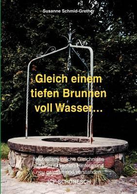 Gleich Einem Tiefen Brunnen Voll Wasser ... (Paperback)
