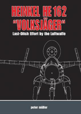 "Heinkel He 162 ""VolksjaGer"": Last Ditch Effort by the Luftwaffe (Hardback)"