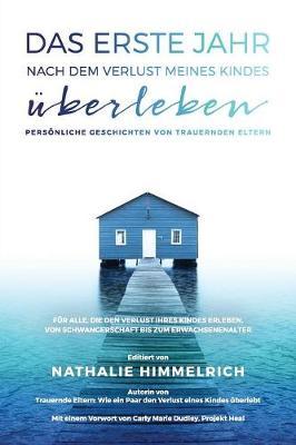 Das Erste Jahr Nach Dem Verlust Meines Kindes Uberleben: Personliche Geschichten Von Trauernden Eltern - Trauernde Eltern (Paperback)