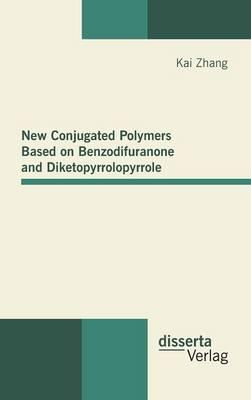 New Conjugated Polymers Based on Benzodifuranone and Diketopyrrolopyrrole (Hardback)