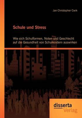 Schule Und Stress: Wie Sich Schulformen, Noten Und Geschlecht Auf Die Gesundheit Von Schulkindern Auswirken (Paperback)