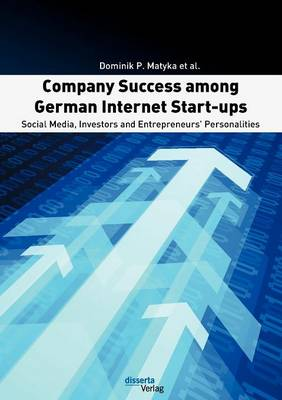 Company Success Among German Internet Start-Ups: Social Media, Investors and Entrepreneurs' Personalities (Paperback)