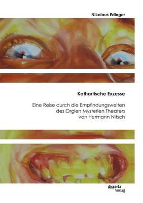 Kathartische Exzesse: Eine Reise Durch Die Empfindungswelten Des Orgien Mysterien Theaters Von Hermann Nitsch (Paperback)
