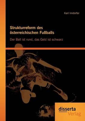 Strukturreform Des Osterreichischen Fussballs: Der Ball Ist Rund, Das Geld Ist Schwarz (Paperback)