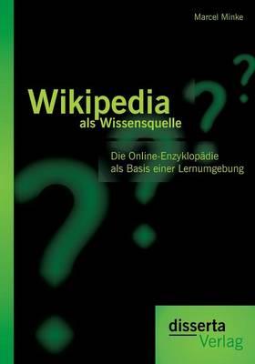 Wikipedia ALS Wissensquelle: Die Online-Enzyklopadie ALS Basis Einer Lernumgebung (Paperback)