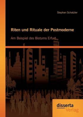 Riten und Rituale der Postmoderne: Am Beispiel des Bistums Erfurt (Paperback)
