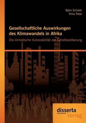 Gesellschaftliche Auswirkungen Des Klimawandels in Afrika: Die Klimatische Vulnerabilitat Der Sahelbevolkerung (Paperback)