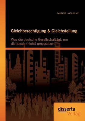 Gleichberechtigung & Gleichstellung: Was Die Deutsche Gesellschaft Tut, Um Die Ideale (Nicht) Umzusetzen (Paperback)
