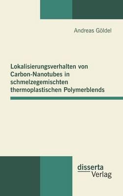 Lokalisierungsverhalten Von Carbon-Nanotubes in Schmelzegemischten Thermoplastischen Polymerblends (Hardback)
