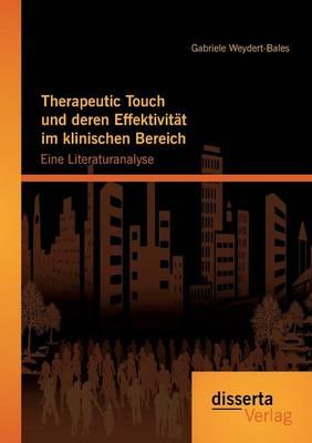 Therapeutic Touch Und Deren Effektivitat Im Klinischen Bereich: Eine Literaturanalyse (Paperback)