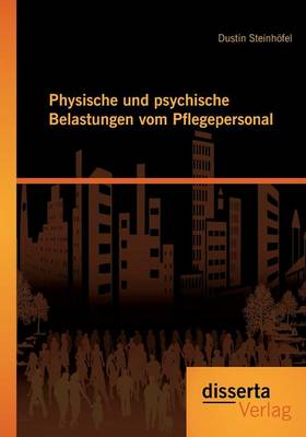 Physische Und Psychische Belastungen Vom Pflegepersonal (Paperback)