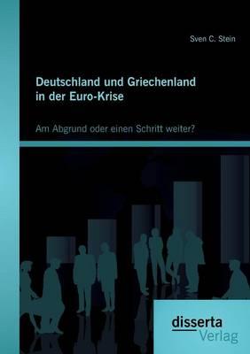 Deutschland Und Griechenland in Der Euro-Krise: Am Abgrund Oder Einen Schritt Weiter? (Paperback)