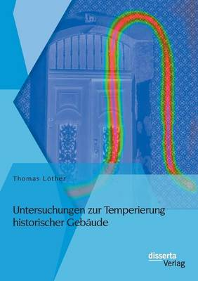 Untersuchungen Zur Temperierung Historischer Geb ude (Paperback)