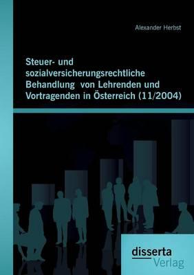 Steuer- Und Sozialversicherungsrechtliche Behandlung Von Lehrenden Und Vortragenden in Osterreich (11/2004) (Paperback)