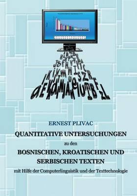 Korpuslinguistische Untersuchungen Der Bosnischen, Kroatischen Und Serbischen Korpora: Mit Hilfe Der Computerlinguistik Und Der Texttechnologie (Paperback)