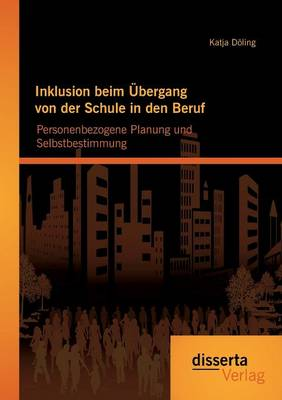 Inklusion Beim Ubergang Von Der Schule in Den Beruf: Personenbezogene Planung Und Selbstbestimmung (Paperback)