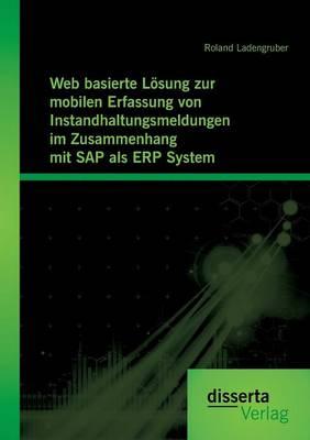 Web Basierte Losung Zur Mobilen Erfassung Von Instandhaltungsmeldungen Im Zusammenhang Mit SAP ALS Erp System (Paperback)