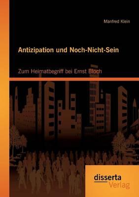Antizipation Und Noch-Nicht-Sein - Zum Heimatbegriff Bei Ernst Bloch (Paperback)