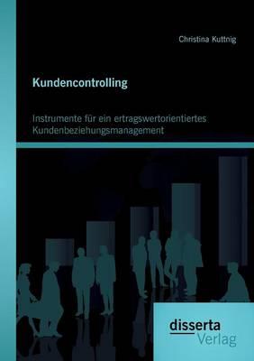 Kundencontrolling: Instrumente Fur Ein Ertragswertorientiertes Kundenbeziehungsmanagement (Paperback)
